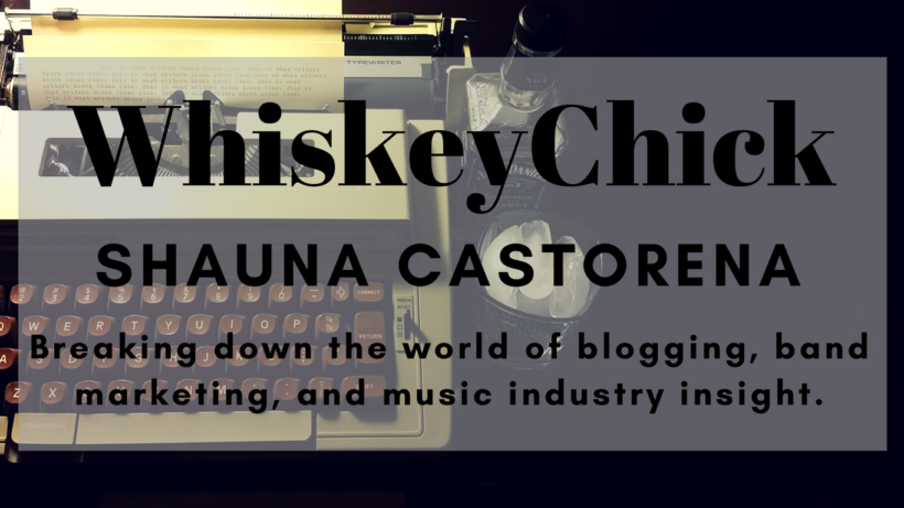 Shauna WhiskeyChick Castorena - Music Blogger - Band Marketer